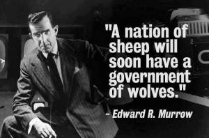 edward_r_murrow_a_nation_of_sheep_will_soon_have_a_government_of_wolves__2013-06-24